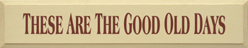 These Are The Good Old Days | Good Old Days Wood Sign| Sawdust City Wood Signs
