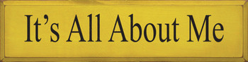 It's All About Me |Funny Wood Sign| Sawdust City Wood Signs