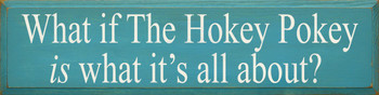 What If The Hokey Pokey Is What It's All About (large) | Funny Wood Sign| Sawdust City Wood Signs