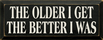 The Older I Get The Better I Was |Funny  Wood Sign| Sawdust City Wood Signs