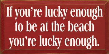 If You're Lucky Enough To Be At The Beach, You're Lucky Enough! | Beach Wood Sign| Sawdust City Wood Signs