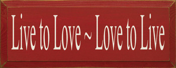 Live To Love ~ Love To Live | Inspirational Wood Sign| Sawdust City Wood Signs