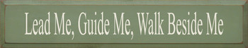 Lead Me Guide Me Walk Beside Me |Inspirational Wood Sign| Sawdust City Wood Signs