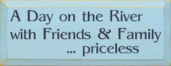 A Day On The River With Friends & Family...Priceless (small) |Priceless Wood Sign | Sawdust City Wood Signs