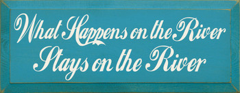What Happens On The River Stays On The River |Funny River Wood Sign| Sawdust City Wood Signs