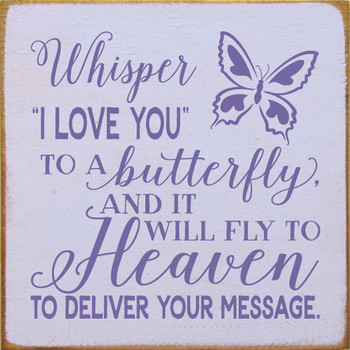 "Whisper ""I love you"" to a butterfly - Wooden Sign Shown in Old Lavender with Purple lettering"