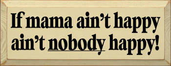 If Mama Ain't Happy Ain't Nobody Happy (large) | Funny Mom Wood Sign| Sawdust City Wood Signs