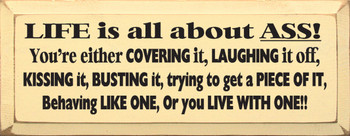 Life Is All About Ass; You're Either Covering It, Laughing It Off.. |Hilarious Wood Sign| Sawdust City Wood Signs