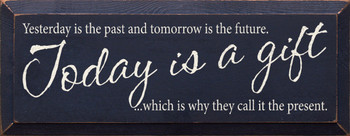 Yesterday..Today Is A Gift Which Is Why They Call It The Present. | Inspirational Wood Sign| Sawdust City Wood Signs