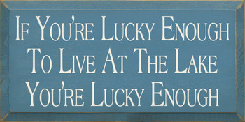 If You're Lucky Enough To Live At The Lake You're Lucky Enough |Lake Wood Sign| Sawdust City Wood Signs
