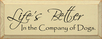 Life's Better In The Company Of Dogs | Dog Wood Sign| Sawdust City Wood Signs