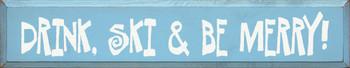 Drink, Ski & Be Merry! |Seasonal  Wood Sign| Sawdust City Wood Signs