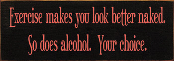 Small Funny Wooden Sign - Exercise makes you look better naked, so does alcohol - Shown in Old Black & Coral