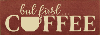 Cute Wooden Coffee Sign - But first...coffee - Shown in Old Burgundy & Cream