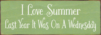 Funny Winter/Summer Sign - I love summer, last year it was on a Wednesday - Shown in Old Celery & Cottage White