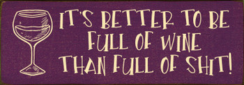 Funny Wooden Wine Sign - It's better to be full of wine than full of sh!t - Shown in Old Elderberry & Baby Yellow