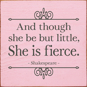 Cute Sign For Girls - And though she be but little, she is fierce - Shown in Old Baby Pink & Charcoal