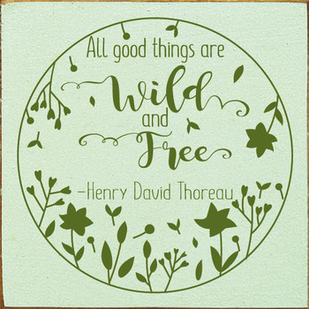 Wood Sign with Thoreau Quote - All good things are wild and free - Shown in Old Baby Green & Moss