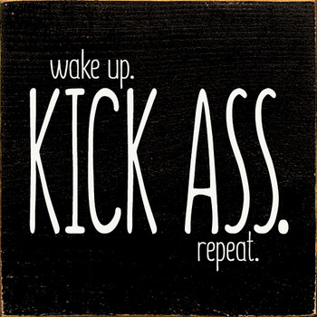 Fun Motivational Sign - Wake Up. Kick Ass. Repeat. - Shown in Old Black & Cottage White