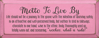 Funny Wood Sign - Motto To Live By - Shown in Old Pink & Black