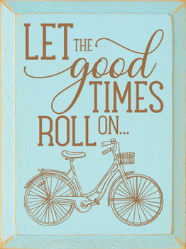 Cute Wooden Bicycle Sign - Let The Good Times Roll On - Shown in Old Baby Aqua & Toffee