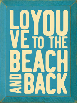 Wood Beach Sign - Love You To The Beach & Back - Shown in Old Turquoise & Baby Yellow