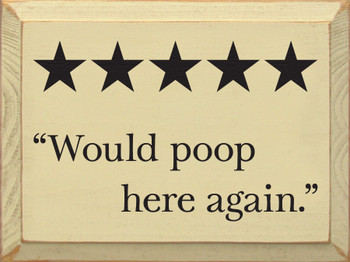 Funny Bathroom Sign - Would Poop Here Again - Shown in Old Cream & Black