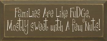 Families Are Like Fudge, Mostly Sweet With A Few Nuts! | Funny Wood Sign| Sawdust City Wood Signs