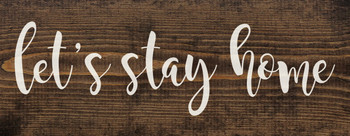 Farmhouse Style Wood Sign - Let's Stay Home - Dark Walnut Stained Pine Sign