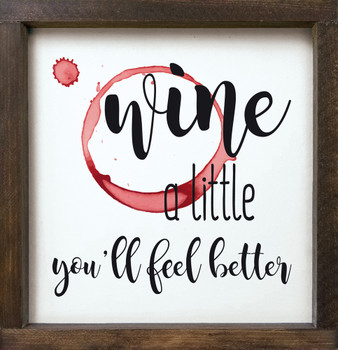 "Framed Wine Sign - Wine a little, you'll feel better - 12""x12"" Square Sign"
