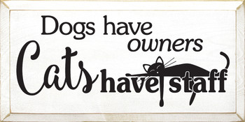 Cute Pet Sign - Dogs Have Owners Cats Have Staff - Shown in Old Cottage White & Black