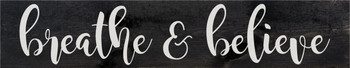 Black Inspirational Farmhouse Style Wood Sign - Breathe & Believe - Shown in Ebony