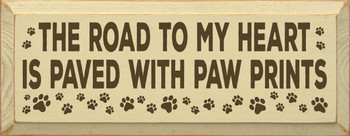 Cute Wooden Dog Sign | The Road To My Heart Is Paved With Paw Prints | Shown in Old Cream with Brown