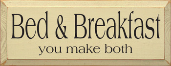 Bed & Breakfast ~ You make both | Funny Wood Sign| Sawdust City Wood Signs