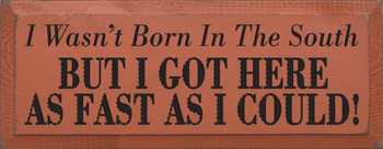 I wasn't born in the south, but I got here as fast as I could! | Funny Wood Sign | Sawdust City Wood Signs