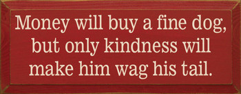 Money will buy a fine dog..| Funny Dog Wood Sign| Sawdust City Wood Signs