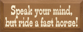 Speak your mind, but ride a fast horse! | Funny Cowboy Wood Sign | Sawdust City Wood Signs