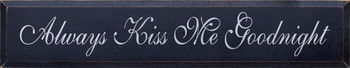 Always Kiss Me Goodnight (script) | Romantic Wood Sign | Sawdust City Wood Signs