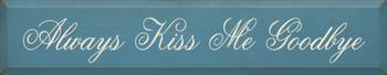 Always Kiss Me Goodbye (script)  | Romantic Wood Sign | Sawdust City Wood Signs