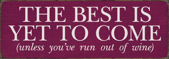 The best is yet to come, unless you've run out of wine | Sawdust City Wood Signs