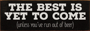 The best is yet to come, unless you've run out of beer | Sawdust City Wood Signs