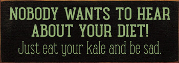 Nobody wants to hear about your diet. Just eat your kale and be sad. | Sawdust City Wood Signs