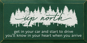 Up North - Get in your car and start to drive, you'll know in your heart when you arrive. | Sawdust City Wood Signs