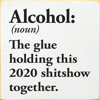 Alcohol: The Glue Holding 2020 Together | Funny  Signs | Sawdust City Wood Signs