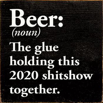 Beer: The Glue Holding 2020 Together | Funny  Signs | Sawdust City Wood Signs
