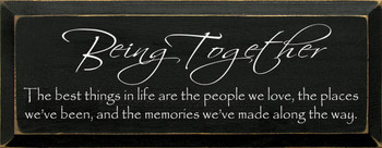 Being Together ~ The best things in life.. | Inspirational Friends & Family Wood Sign| Sawdust City Wood Signs