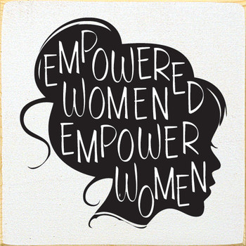 Empowered Women Empower Women |  Inspirational Signs | Sawdust City Wood Signs
