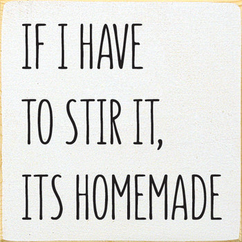 If I Have To Stir It It's Homemade   Funny  Signs   Sawdust City Wood Signs