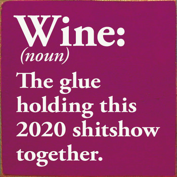 Wine: The Glue Holding 2020 Together |  Wine Signs | Sawdust City Wood Signs