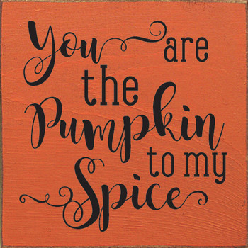 You Are The Pumpkin To My Spice | Cute  Signs | Sawdust City Wood Signs